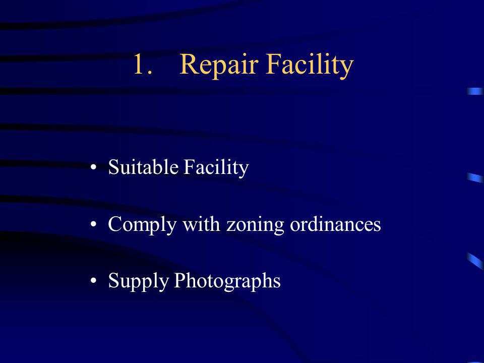1.Repair Facility Suitable Facility Comply with zoning ordinances Supply Photographs