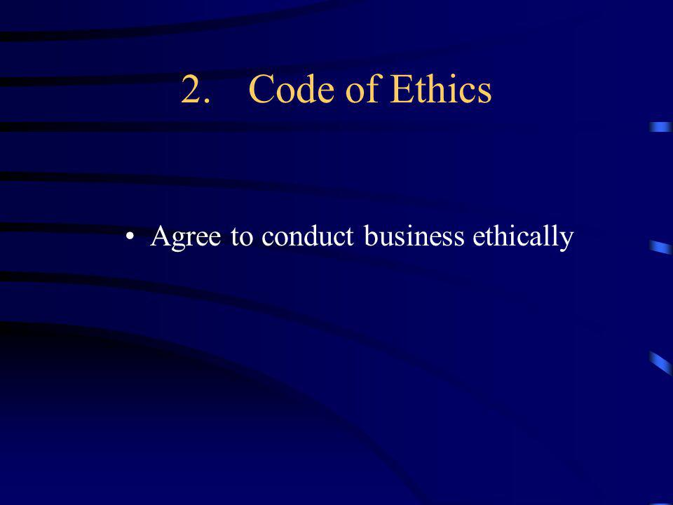 2.Code of Ethics Agree to conduct business ethically