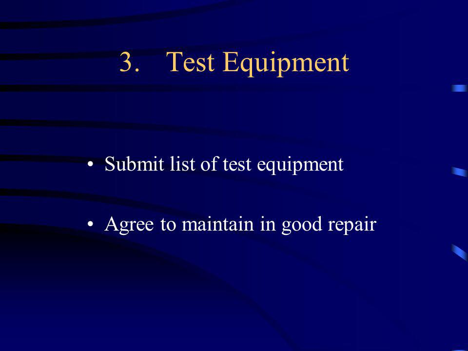 3.Test Equipment Submit list of test equipment Agree to maintain in good repair
