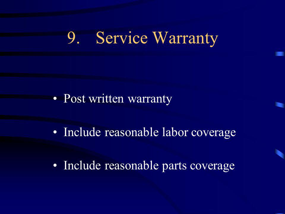 9.Service Warranty Post written warranty Include reasonable labor coverage Include reasonable parts coverage