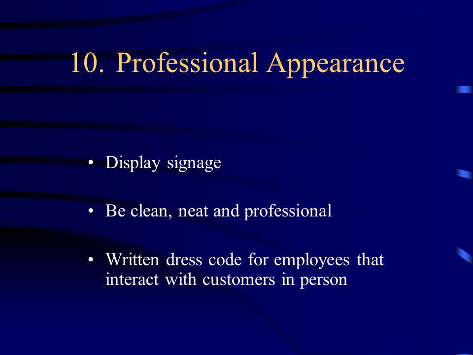 10.Professional Appearance Display signage Be clean, neat and professional Written dress code for employees that interact with customers in person
