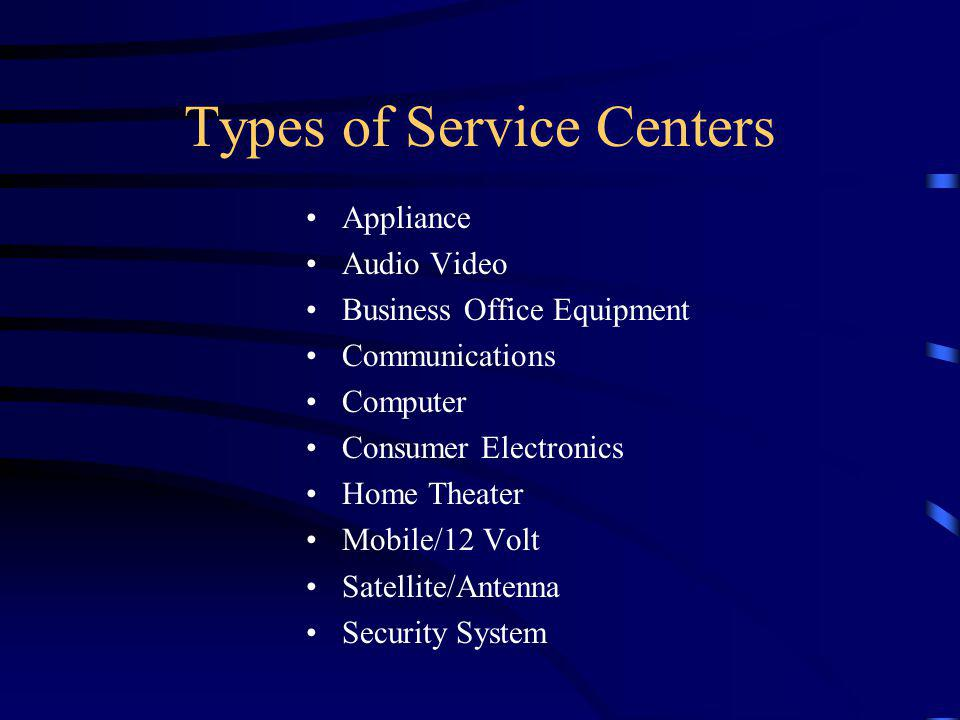 Types of Service Centers Appliance Audio Video Business Office Equipment Communications Computer Consumer Electronics Home Theater Mobile/12 Volt Sate
