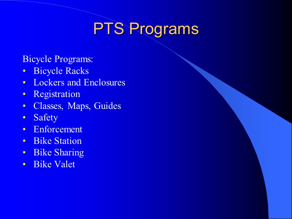 PTS Programs Bicycle Programs: Bicycle Racks Lockers and Enclosures Registration Classes, Maps, Guides Safety Enforcement Bike Station Bike Sharing Bike Valet