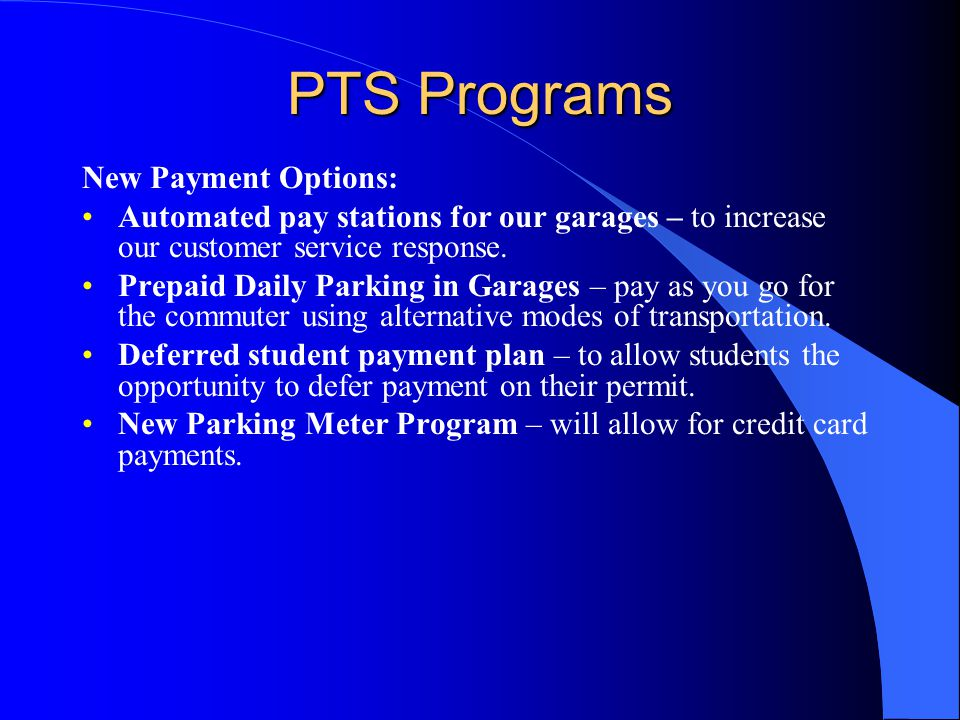 PTS Programs New Payment Options: Automated pay stations for our garages – to increase our customer service response.