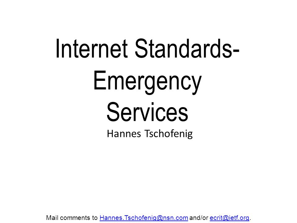 Internet Standards- Emergency Services Hannes Tschofenig Mail comments to Hannes.Tschofenig@nsn.com and/or ecrit@ietf.org.Hannes.Tschofenig@nsn.comecrit@ietf.org