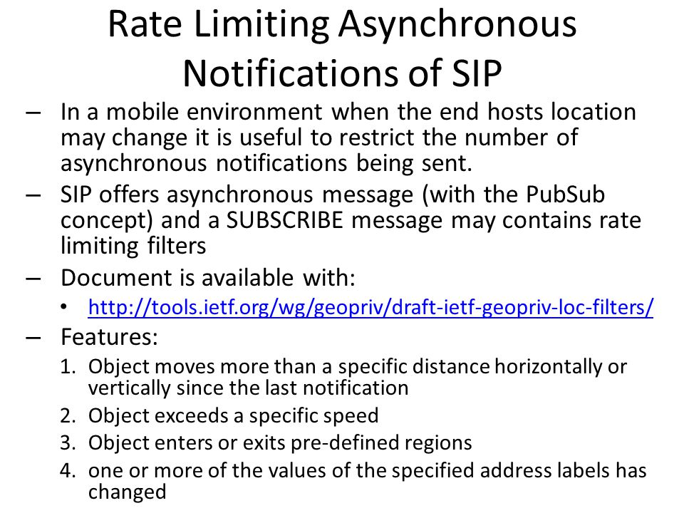 Rate Limiting Asynchronous Notifications of SIP – In a mobile environment when the end hosts location may change it is useful to restrict the number of asynchronous notifications being sent.