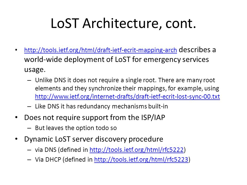 LoST Architecture, cont. http://tools.ietf.org/html/draft-ietf-ecrit-mapping-arch describes a world-wide deployment of LoST for emergency services usa