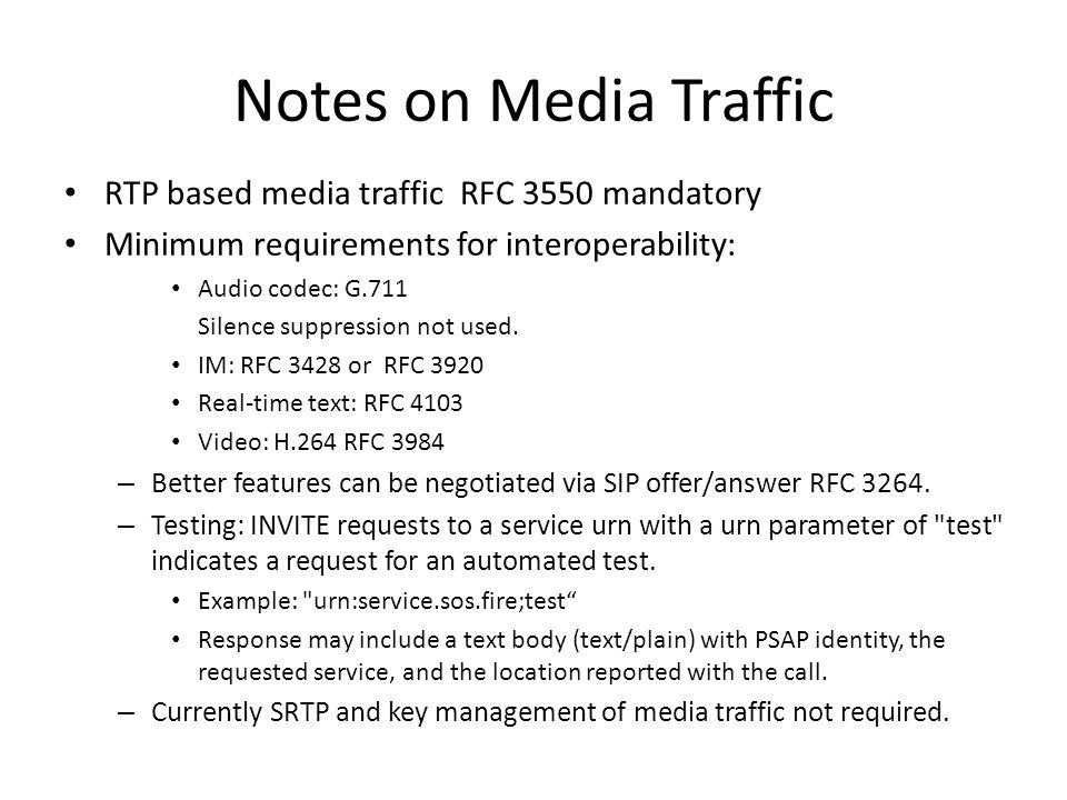 Notes on Media Traffic RTP based media traffic RFC 3550 mandatory Minimum requirements for interoperability: Audio codec: G.711 Silence suppression not used.