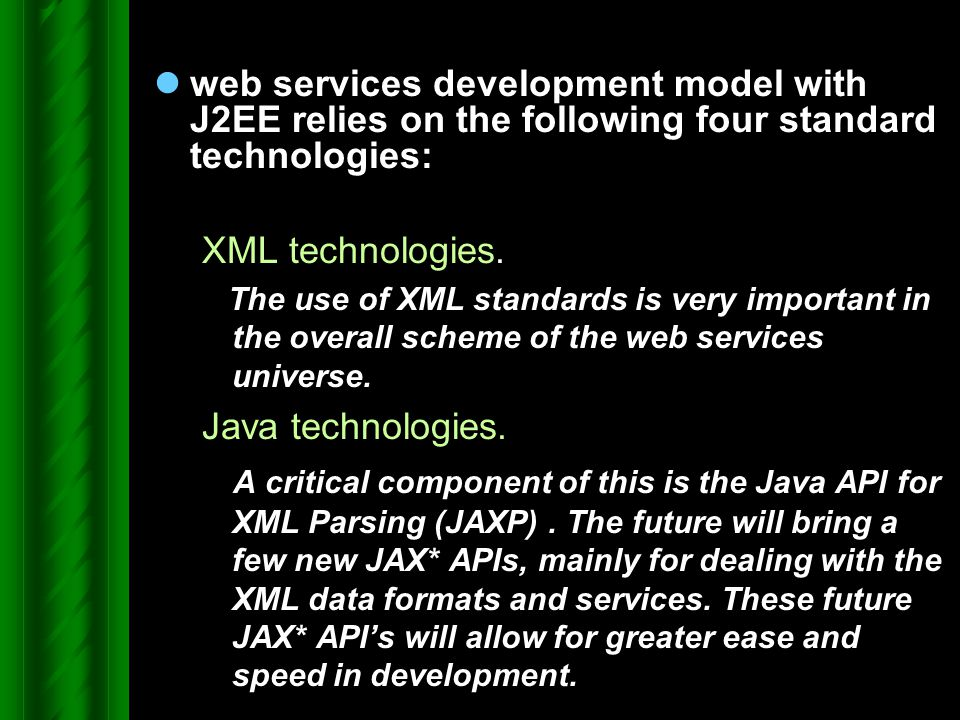 web services development model with J2EE relies on the following four standard technologies: XML technologies. The use of XML standards is very import
