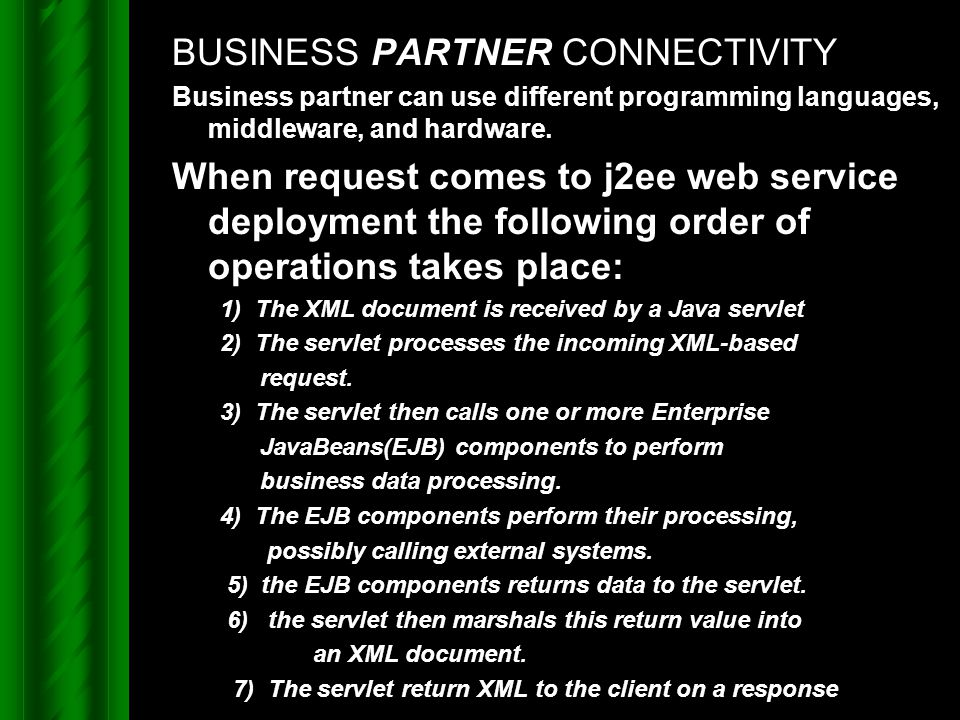 BUSINESS PARTNER CONNECTIVITY Business partner can use different programming languages, middleware, and hardware. When request comes to j2ee web servi