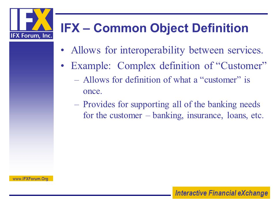 Interactive Financial eXchange   IFX – Common Object Definition Allows for interoperability between services.