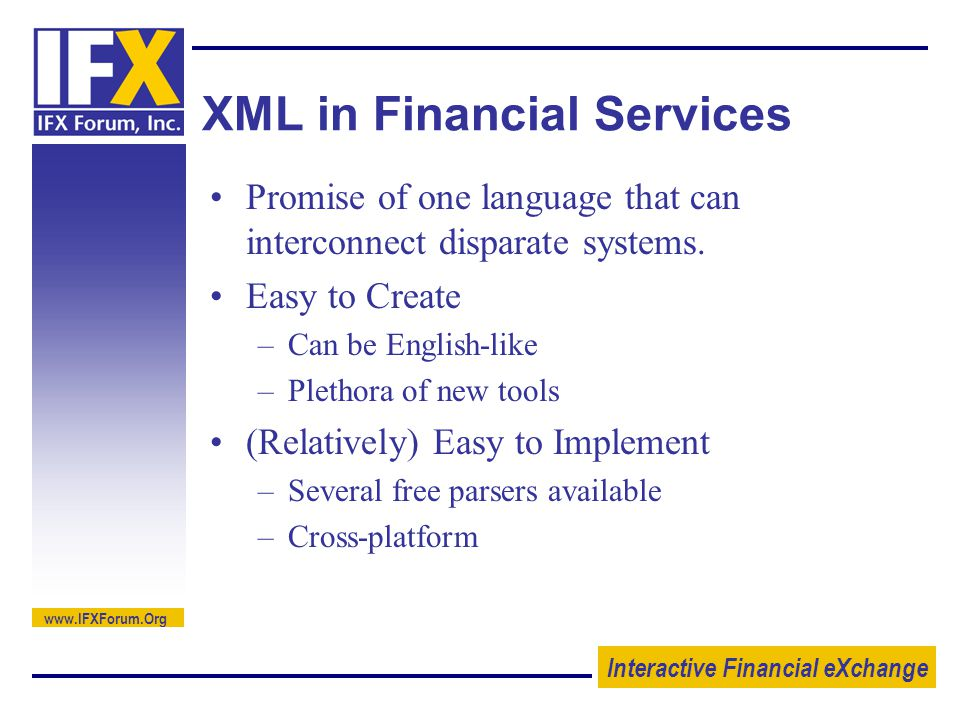 Interactive Financial eXchange   XML in Financial Services Promise of one language that can interconnect disparate systems.