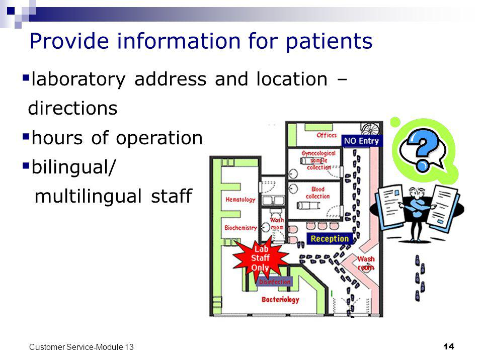 Customer Service-Module 13 14 Provide information for patients laboratory address and location – directions hours of operation bilingual/ multilingual staff