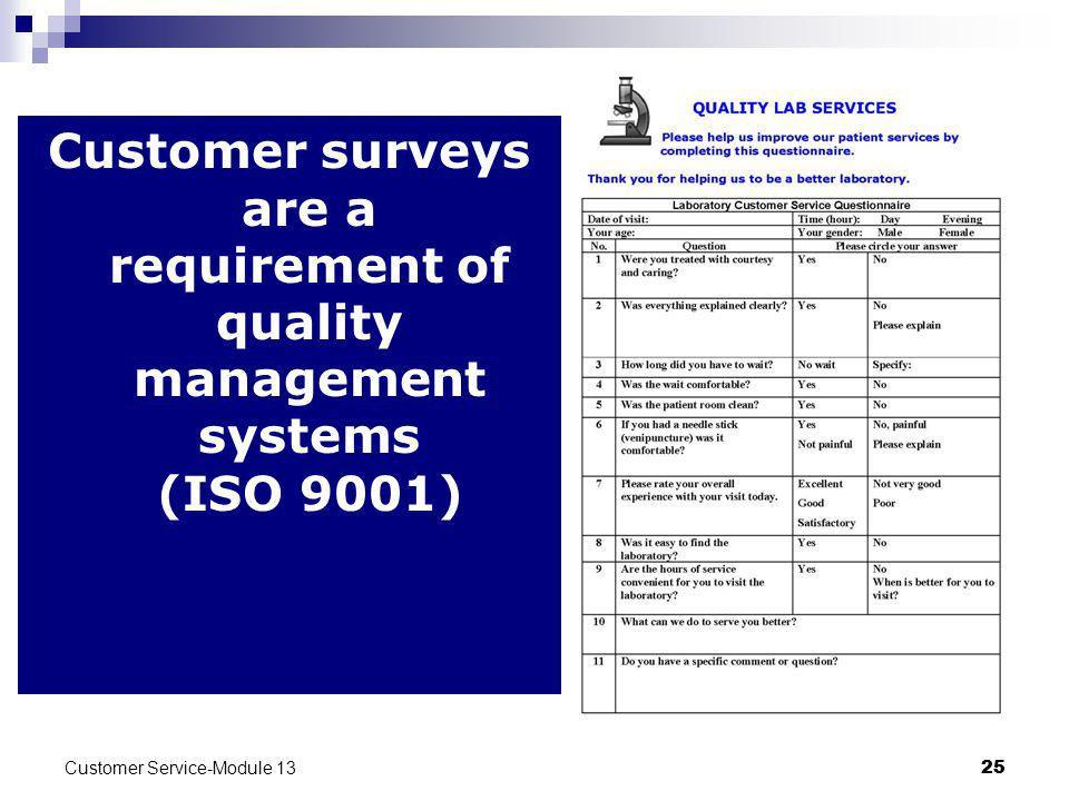 Customer Service-Module 13 25 Customer surveys are a requirement of quality management systems (ISO 9001)