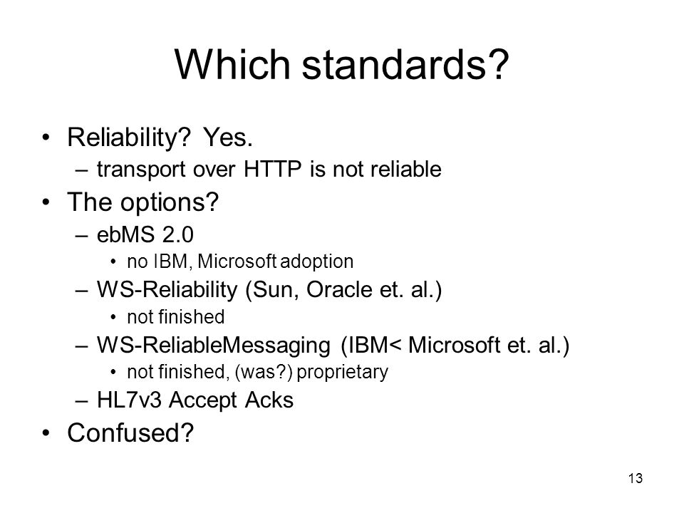 13 Which standards. Reliability. Yes. –transport over HTTP is not reliable The options.