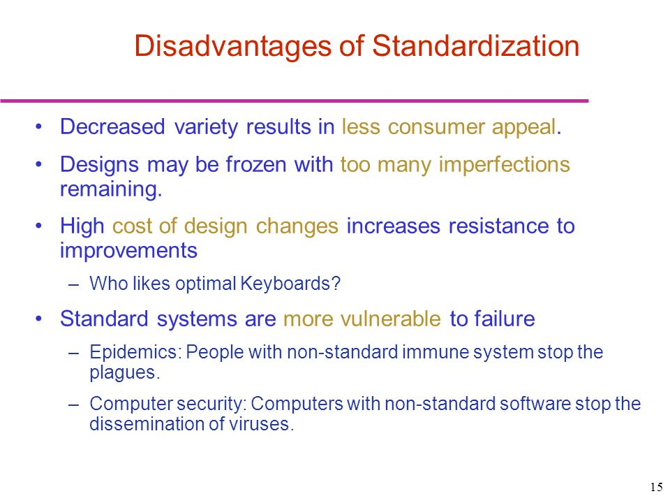 15 Disadvantages of Standardization Decreased variety results in less consumer appeal.