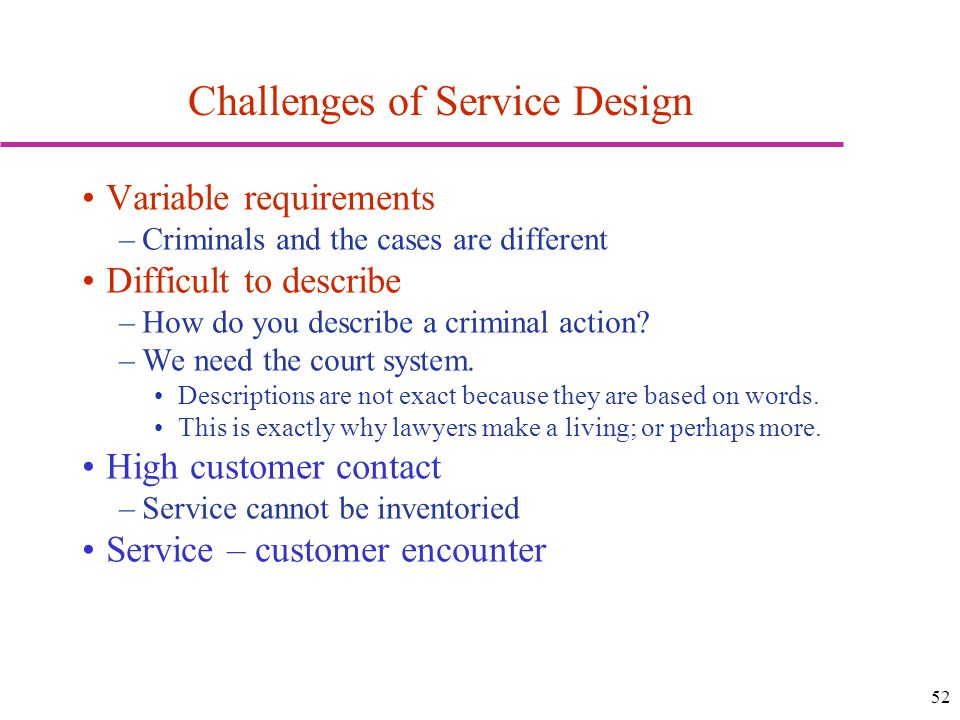 52 Challenges of Service Design Variable requirements –Criminals and the cases are different Difficult to describe –How do you describe a criminal act