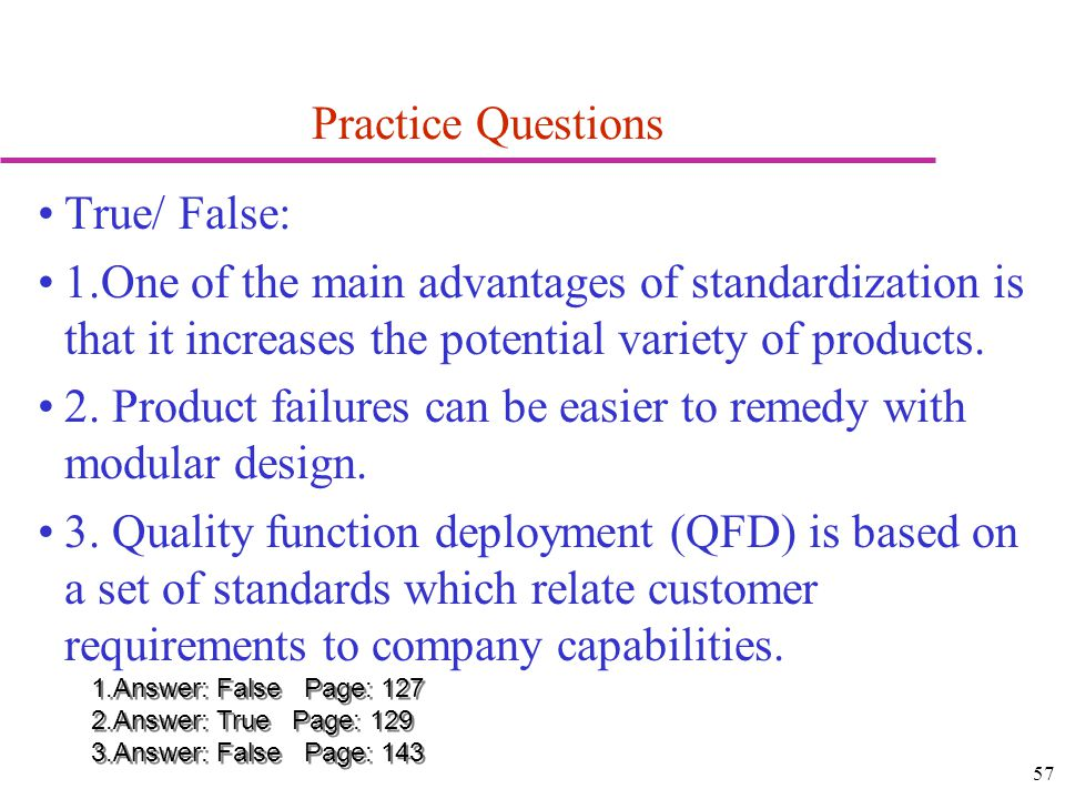 57 Practice Questions True/ False: 1.One of the main advantages of standardization is that it increases the potential variety of products. 2. Product