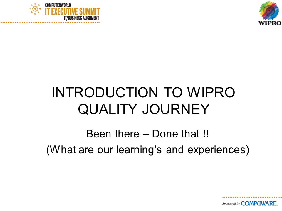 INTRODUCTION TO WIPRO QUALITY JOURNEY Been there – Done that !.