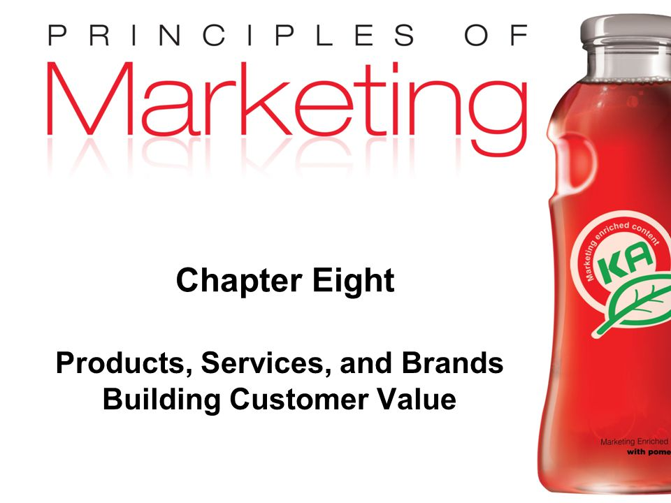 Chapter 8 - slide 1 Copyright © 2009 Pearson Education, Inc. Publishing as Prentice Hall Chapter Eight Products, Services, and Brands Building Custome
