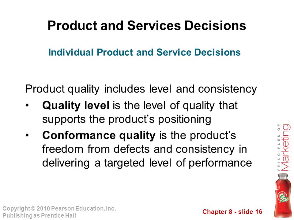 Chapter 8 - slide 16 Copyright © 2010 Pearson Education, Inc. Publishing as Prentice Hall Product and Services Decisions Product quality includes leve