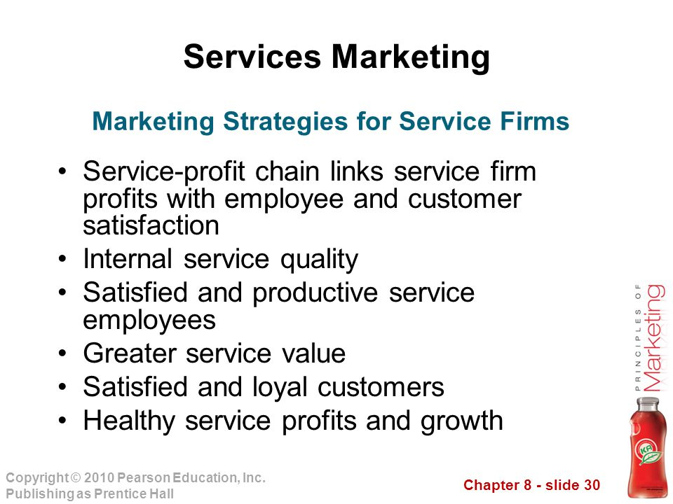 Chapter 8 - slide 30 Copyright © 2010 Pearson Education, Inc. Publishing as Prentice Hall Services Marketing Service-profit chain links service firm p
