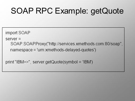 SOAP RPC Example: getQuote import SOAP server = SOAP.SOAPProxy(