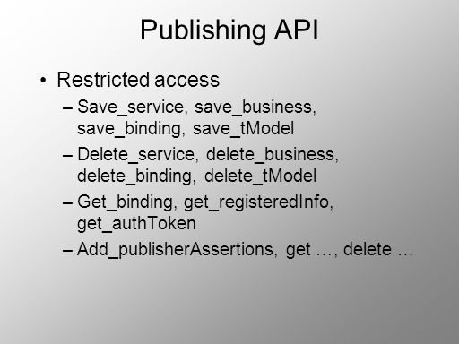 Publishing API Restricted access –Save_service, save_business, save_binding, save_tModel –Delete_service, delete_business, delete_binding, delete_tMod