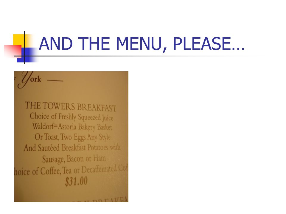 AND THE MENU, PLEASE…