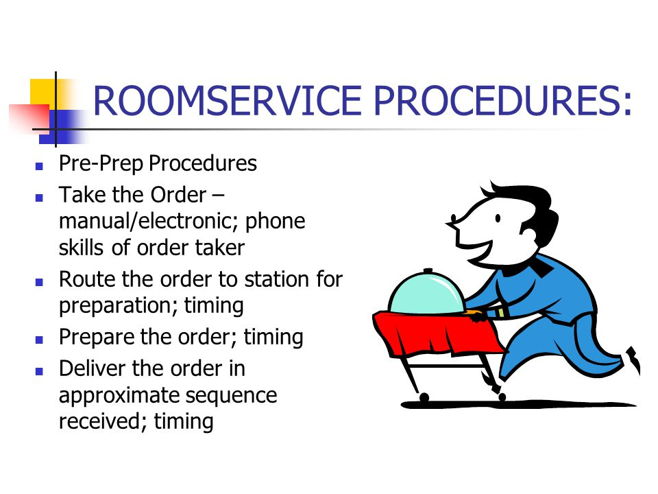 ROOMSERVICE PROCEDURES: Pre-Prep Procedures Take the Order – manual/electronic; phone skills of order taker Route the order to station for preparation