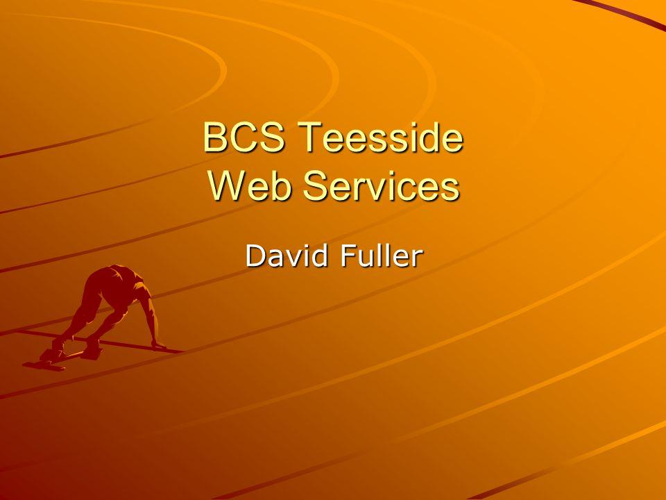 BCS Teesside Web Services David Fuller