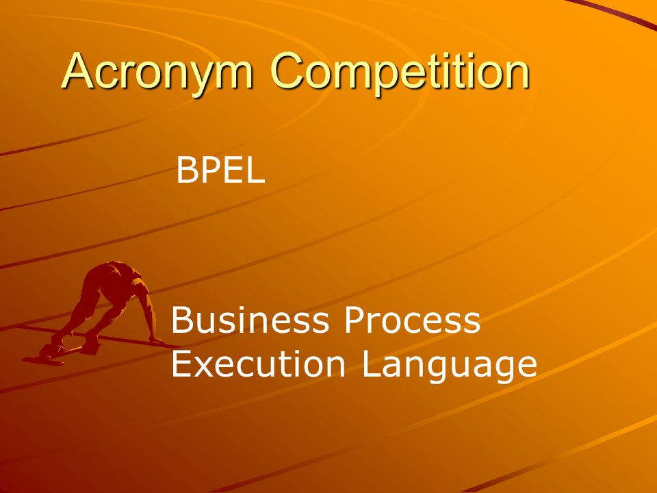 Acronym Competition BPEL Business Process Execution Language