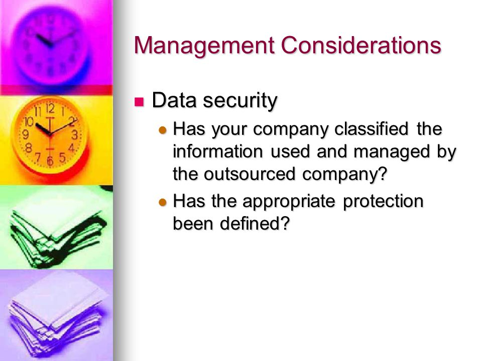 Management Considerations Data security Data security Has your company classified the information used and managed by the outsourced company.