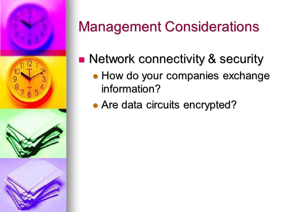 Management Considerations Network connectivity & security Network connectivity & security How do your companies exchange information.