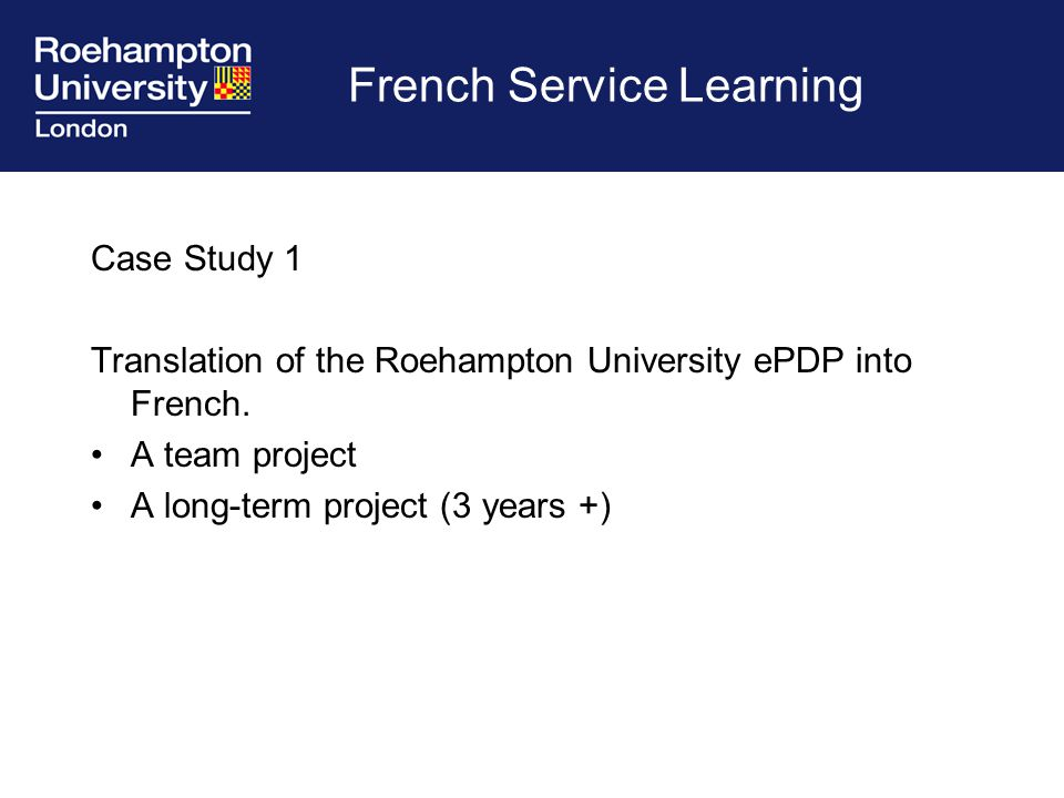 French Service Learning Case Study 1 Translation of the Roehampton University ePDP into French.