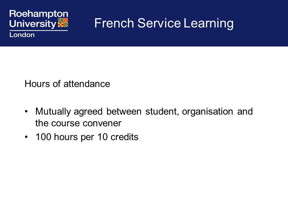 French Service Learning Hours of attendance Mutually agreed between student, organisation and the course convener 100 hours per 10 credits