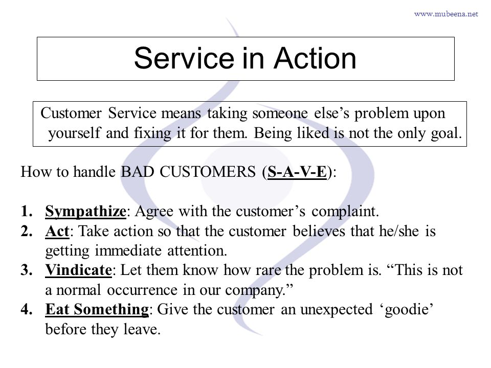 www.mubeena.net Service in Action Customer Service means taking someone elses problem upon yourself and fixing it for them. Being liked is not the onl
