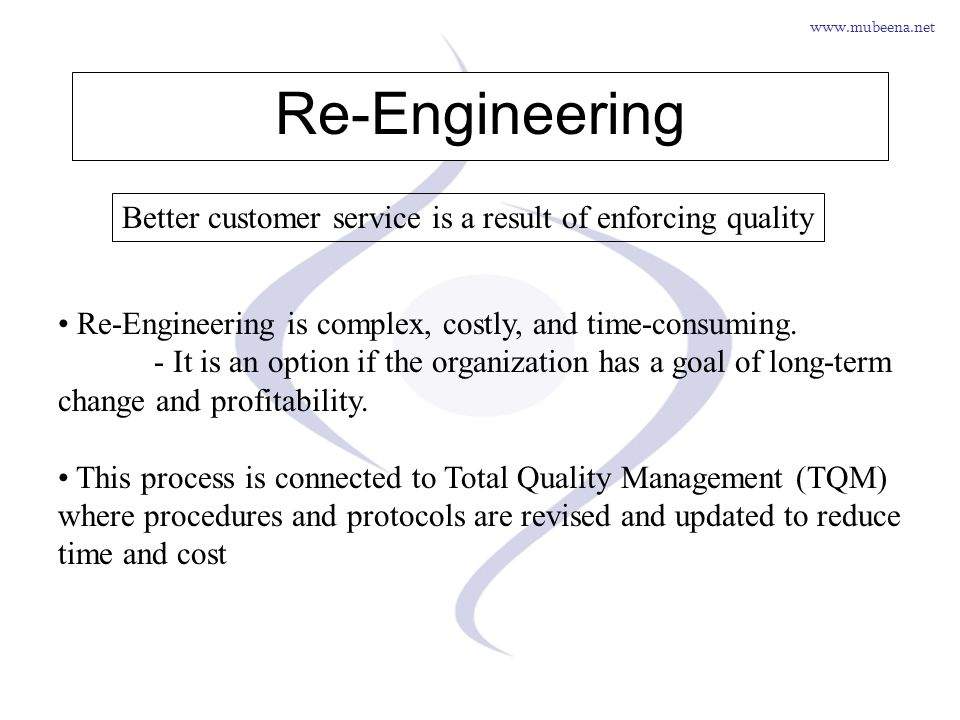 www.mubeena.net Re-Engineering Re-Engineering is complex, costly, and time-consuming. - It is an option if the organization has a goal of long-term ch
