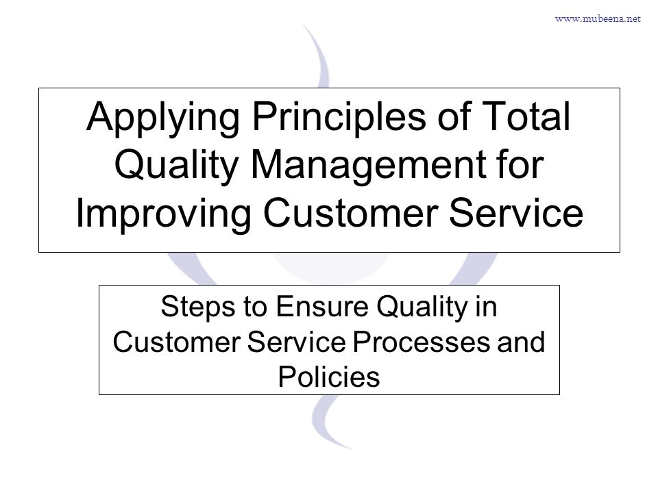 www.mubeena.net Applying Principles of Total Quality Management for Improving Customer Service Steps to Ensure Quality in Customer Service Processes a