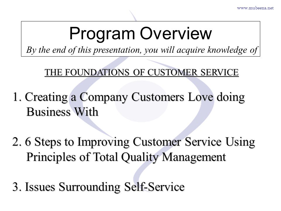 www.mubeena.net Program Overview By the end of this presentation, you will acquire knowledge of THE FOUNDATIONS OF CUSTOMER SERVICE 1. Creating a Comp