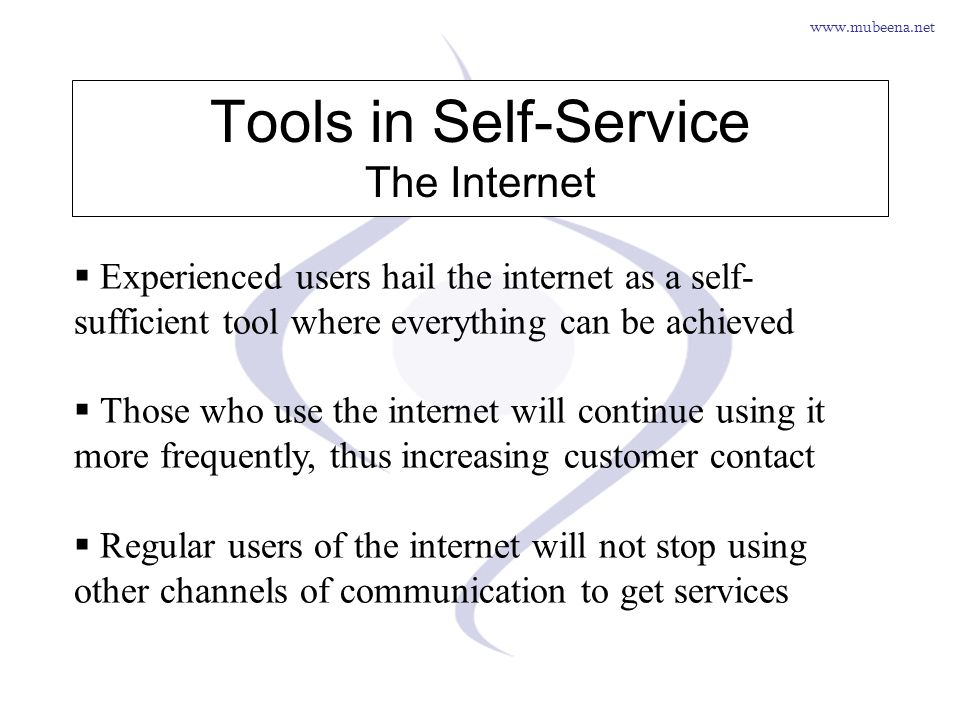 www.mubeena.net Tools in Self-Service The Internet Experienced users hail the internet as a self- sufficient tool where everything can be achieved Tho