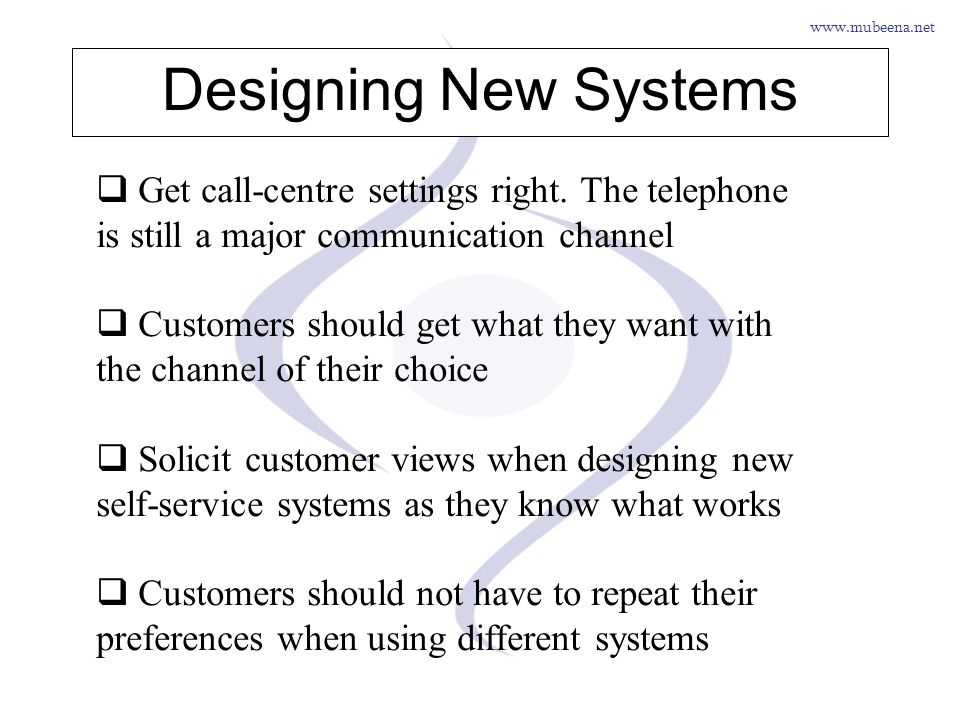 www.mubeena.net Designing New Systems Get call-centre settings right. The telephone is still a major communication channel Customers should get what t