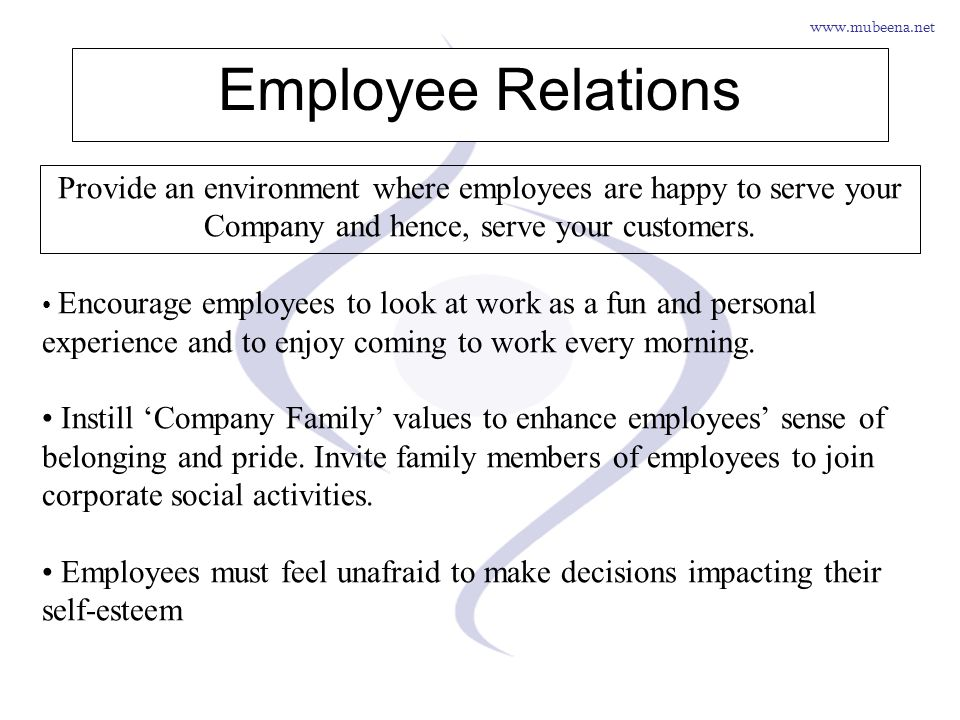 www.mubeena.net Employee Relations Provide an environment where employees are happy to serve your Company and hence, serve your customers. Encourage e