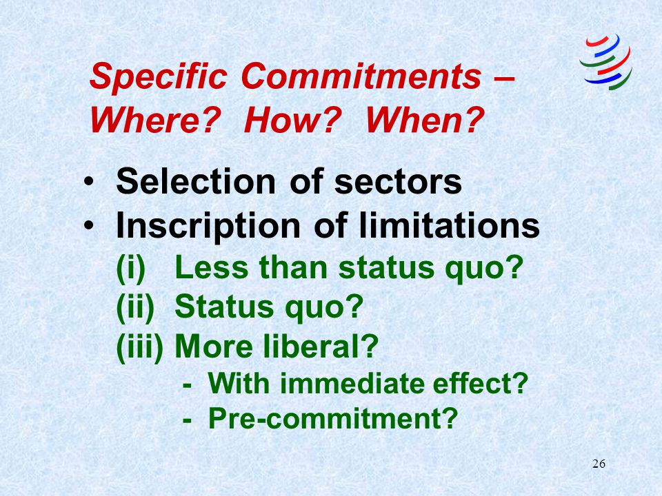 25 How Schedules of Commitments are structured: Case A. *Unbound due to lack of technical feasibility NOTE: unbound = no commitment (full policy discr