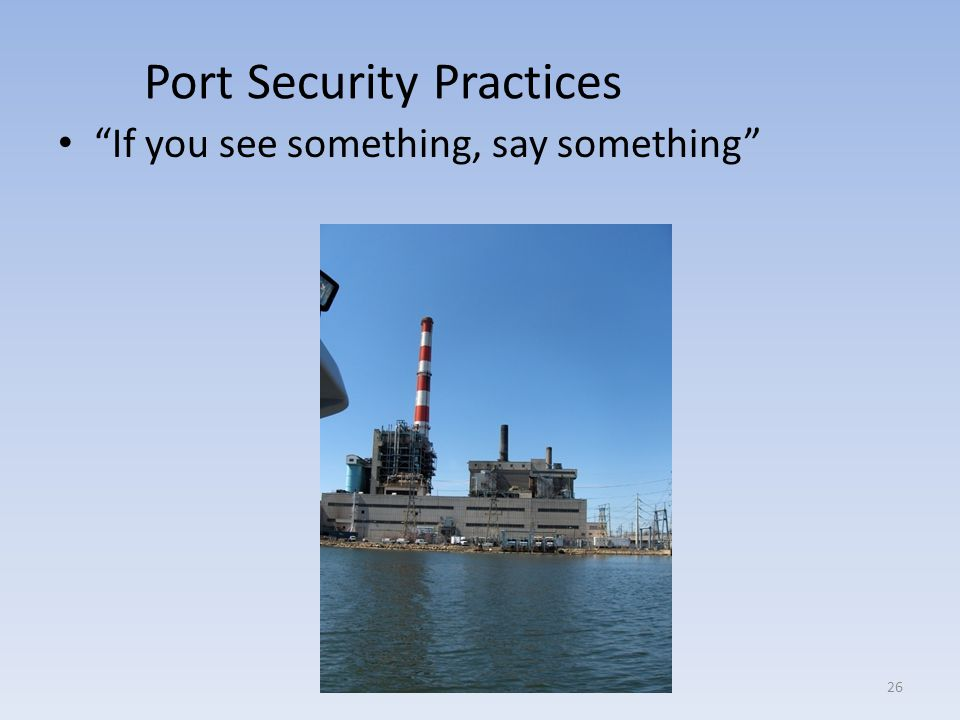 Port Security Practices If you see something, say something 26