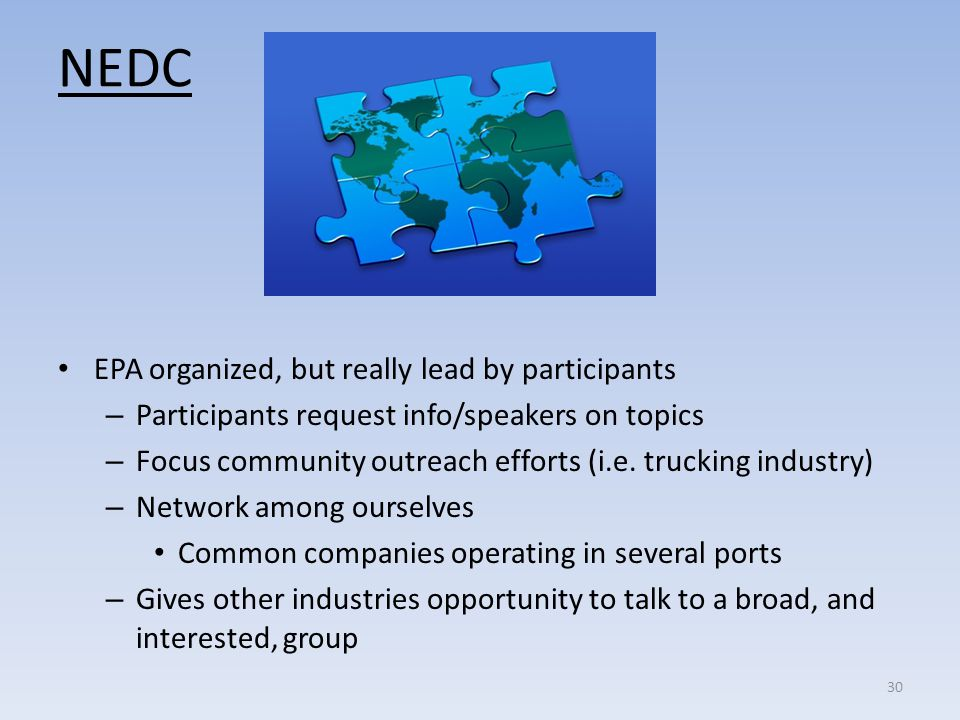 NEDC EPA organized, but really lead by participants – Participants request info/speakers on topics – Focus community outreach efforts (i.e. trucking i