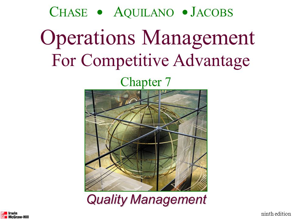 Operations Management For Competitive Advantage © The McGraw-Hill Companies, Inc., 2001 C HASE A QUILANO J ACOBS ninth edition 1 Quality Management Operations Management For Competitive Advantage C HASE A QUILANO J ACOBS ninth edition Chapter 7