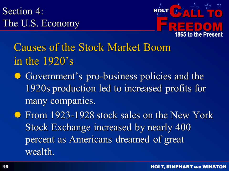 C ALL TO F REEDOM HOLT HOLT, RINEHART AND WINSTON 1865 to the Present 19 Causes of the Stock Market Boom in the 1920s Governments pro-business policie