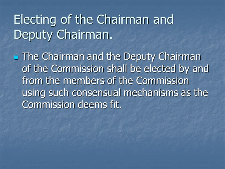 Electing of the Chairman and Deputy Chairman.