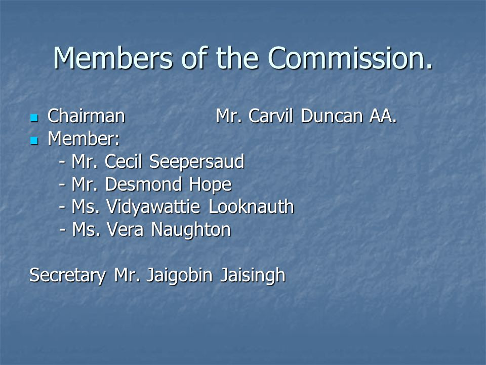Members of the Commission. Chairman Mr. Carvil Duncan AA.